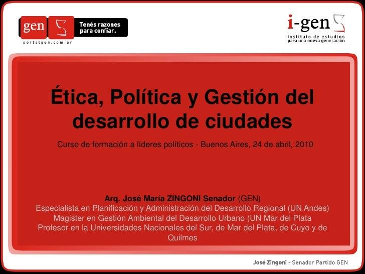 Ética, Política y Gestión del      desarrollo de ciudades      Curso de formación a líderes políticos - Buenos Aires, 24 d...