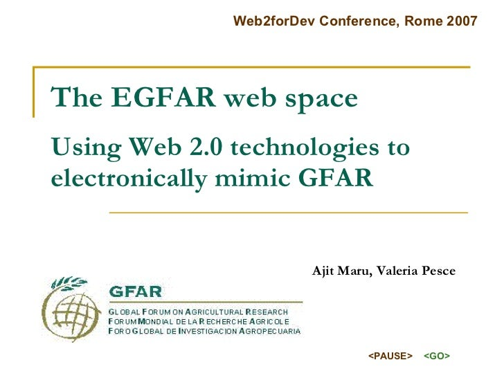 The EGFAR web space Using Web 2.0 technologies to electronically mimic GFAR   Ajit Maru, Valeria Pesce