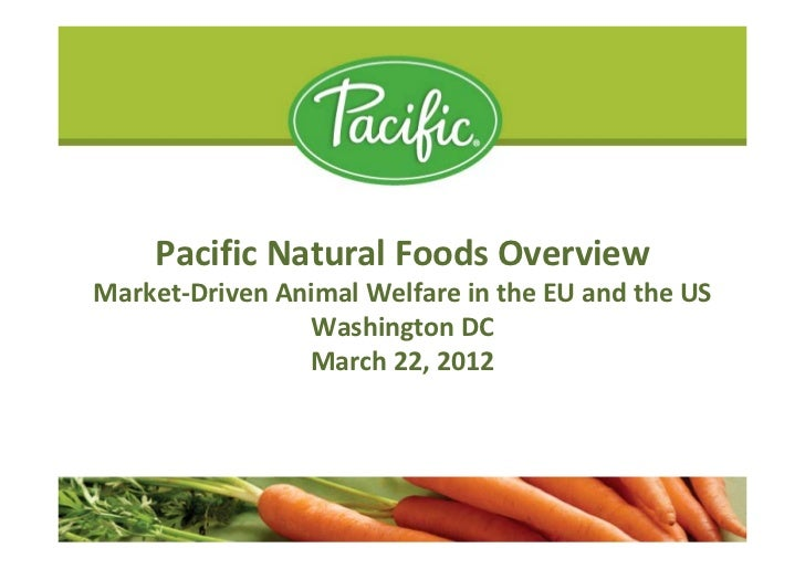 Pacific Natural Foods OverviewMarket-Driven Animal Welfare in the EU and the US                Washington DC              ...