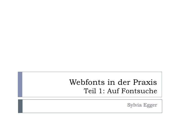 Webfonts in der Praxis    Teil 1: Auf Fontsuche                Sylvia Egger