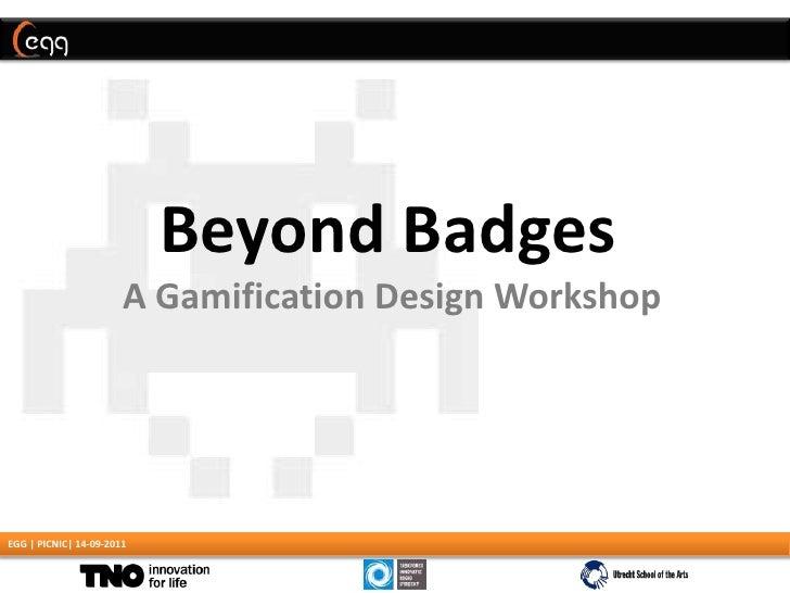 Beyond Badges <br />A Gamification Design Workshop <br />EGG | PICNIC| 14-09-2011<br />