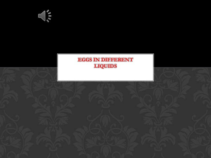 EGGS IN DIFFERENT     LIQUIDS