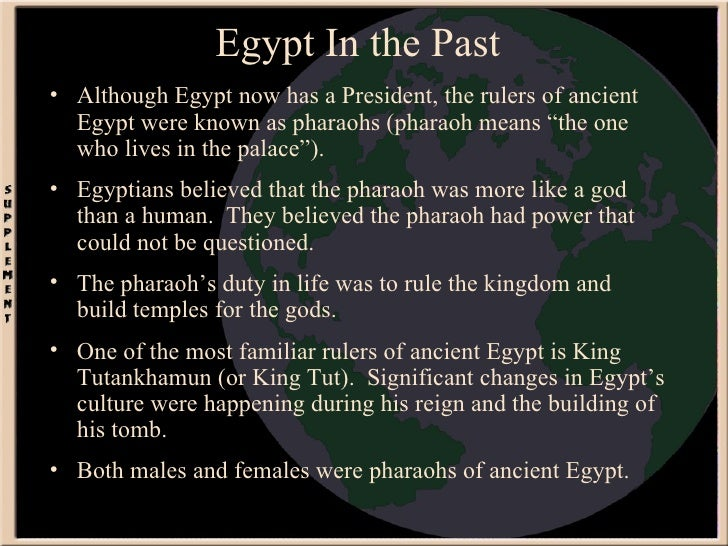 Egypt In the Past <ul><li>Although Egypt now has a President, the rulers of ancient Egypt were known as pharaohs (pharaoh ...