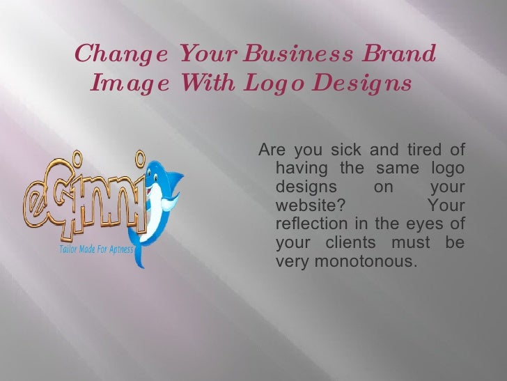Change Your Business Brand Image With Logo Designs  <ul><li>Are you sick and tired of having the same logo designs on your...