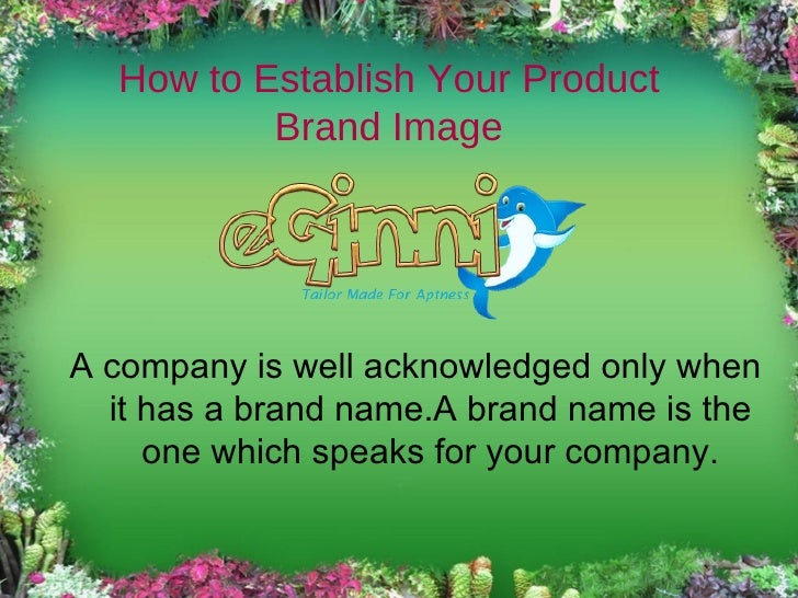 How to Establish Your Product Brand Image <ul>A company is well acknowledged only when it has a brand name.A brand name is...