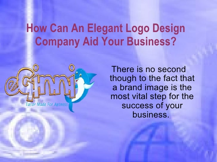 How Can An Elegant Logo Design Company Aid Your Business? <ul><li>There is no second though to the fact that a brand image...