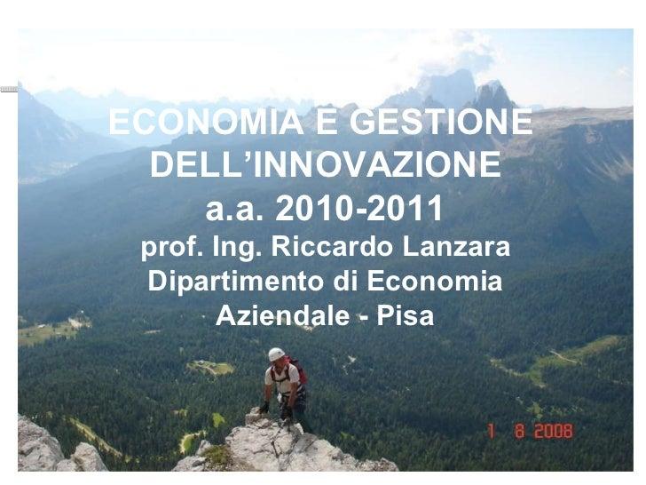 ECONOMIA E GESTIONE  DELL'INNOVAZIONE a.a. 2010-2011 prof. Ing. Riccardo Lanzara Dipartimento di Economia Aziendale - Pisa