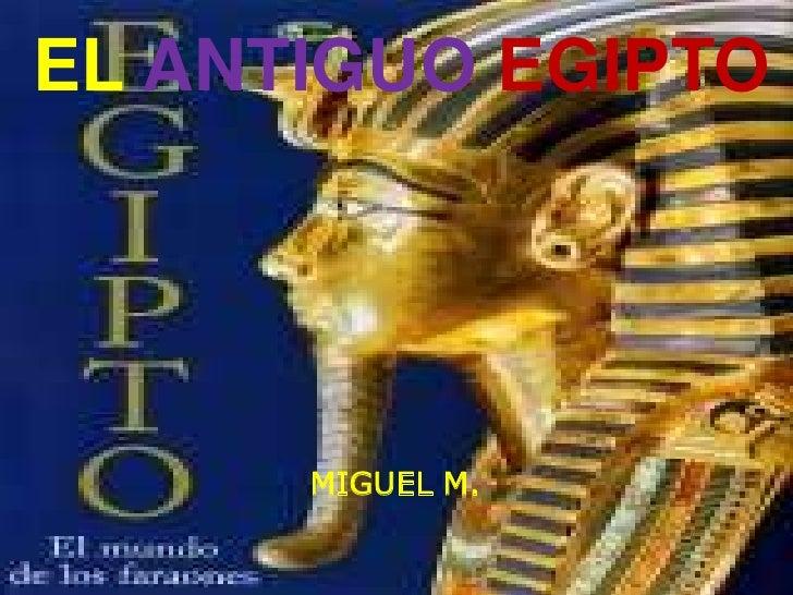 EL ANTIGUO EGIPTO      MIGUEL M.