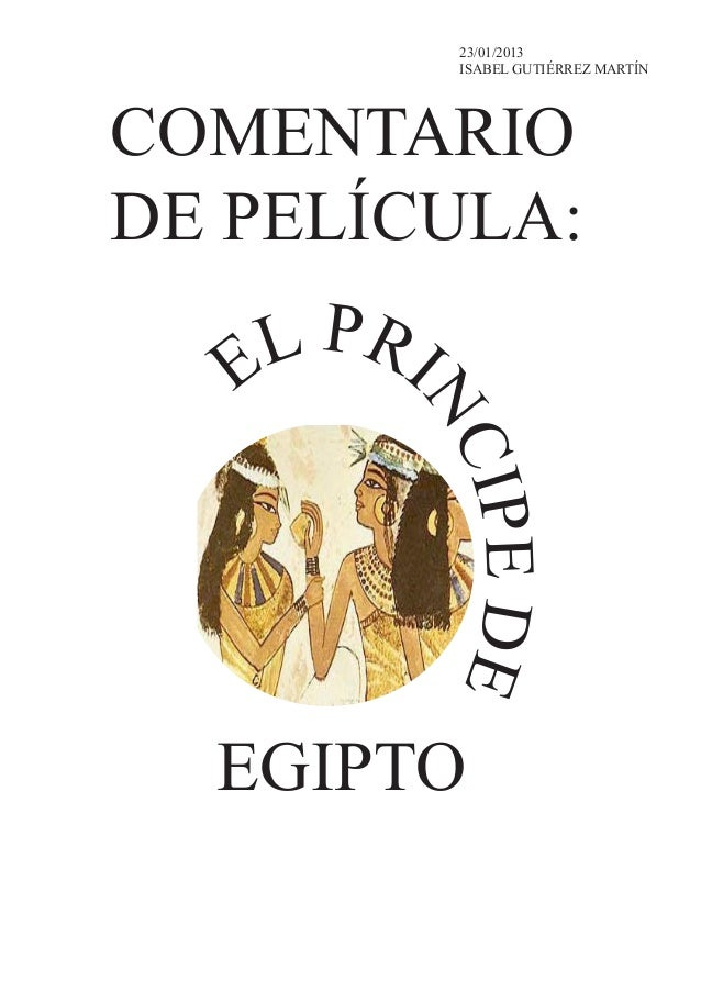 23/01/2013ISABEL GUTIÉRREZ MARTÍNCOMENTARIODE PELÍCULA:EL PRINCIPEDEEGIPTO