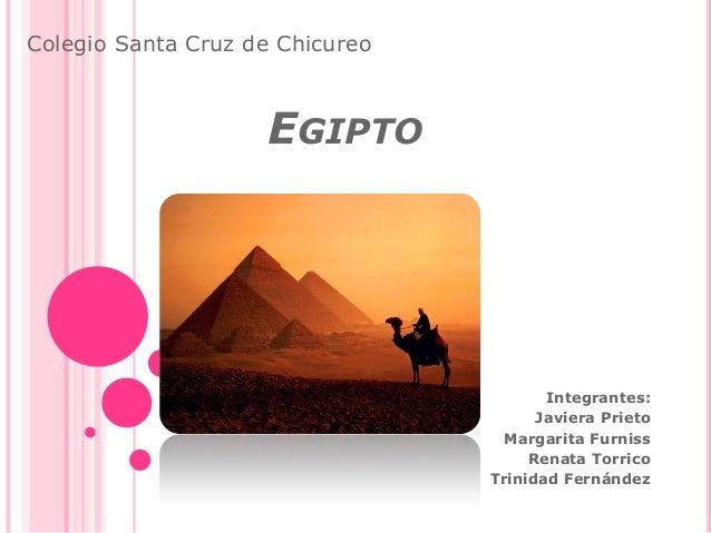 Colegio Santa Cruz de Chicureo  EGIPTO  Integrantes: Javiera Prieto Margarita Furniss Renata Torrico Trinidad Fernández