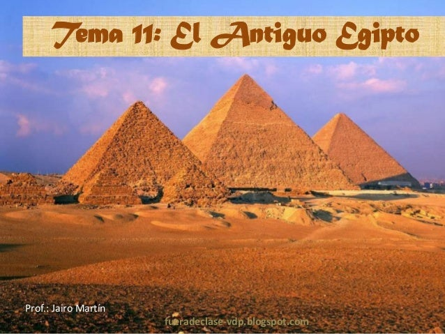 Tema 11: El Antiguo Egipto  Prof.: Jairo Martín fueradeclase-vdp.blogspot.com