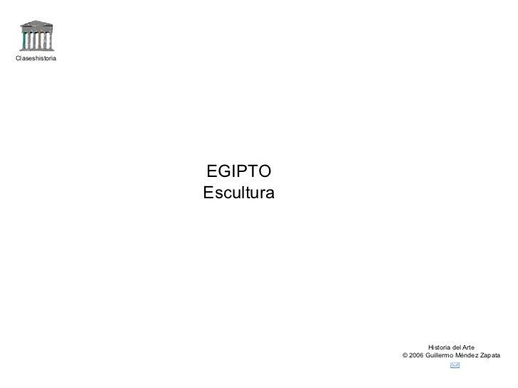 Claseshistoria Historia del Arte © 2006 Guillermo Méndez Zapata EGIPTO Escultura