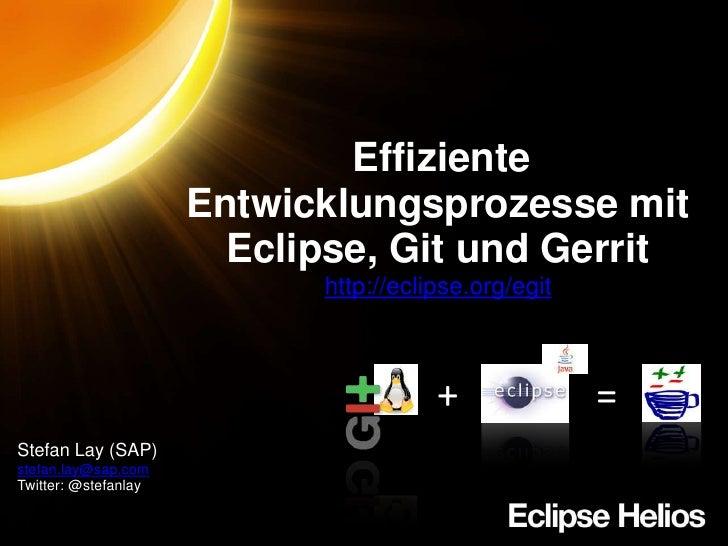EffizienteEntwicklungsprozessemit Eclipse, Git und Gerrit<br />http://eclipse.org/egit<br />+<br />=<br />Stefan Lay (SAP...
