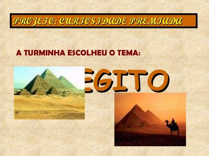 PROJETO: CURIOSIDADE PREMIADA A TURMINHA ESCOLHEU O TEMA:  EGITO