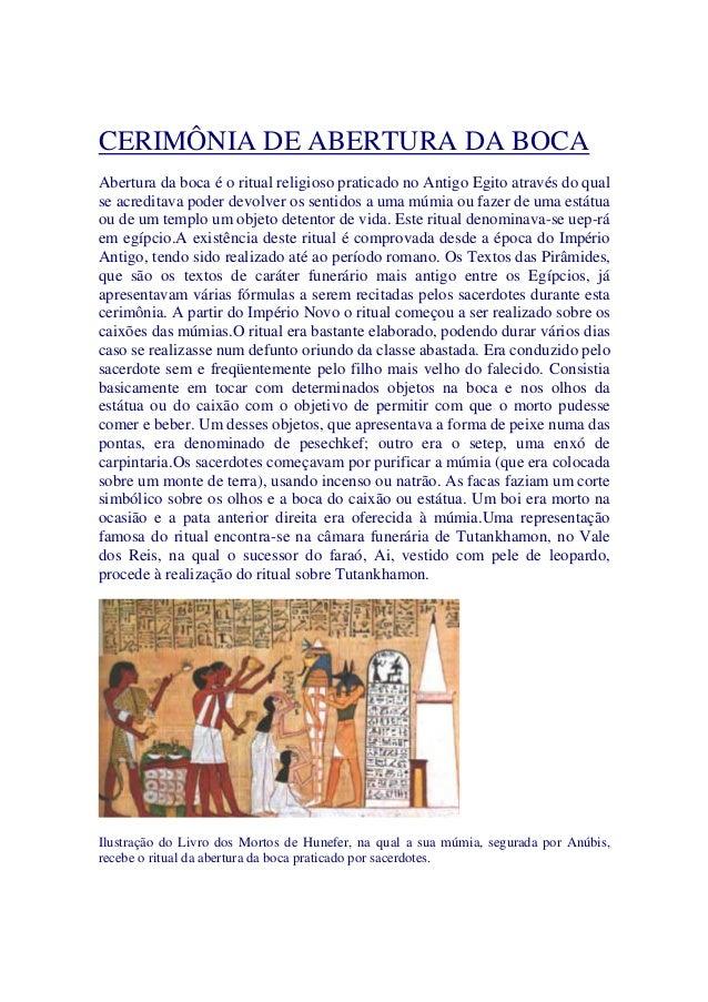 CERIMÔNIA DE ABERTURA DA BOCA Abertura da boca é o ritual religioso praticado no Antigo Egito através do qual se acreditav...