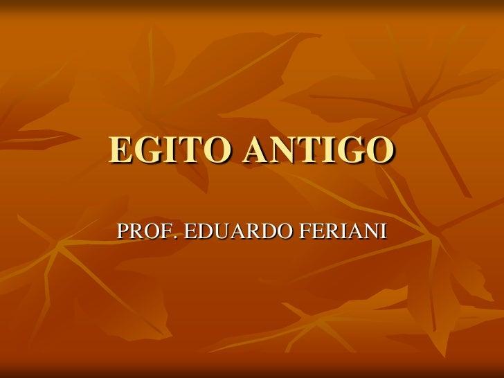 EGITO ANTIGOPROF. EDUARDO FERIANI