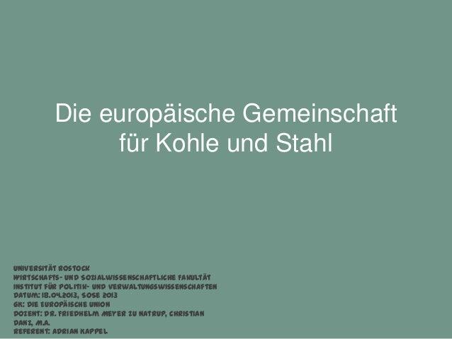 Die europäische Gemeinschaft               für Kohle und StahlUniversität RostockWirtschafts- und Sozialwissenschaftliche ...
