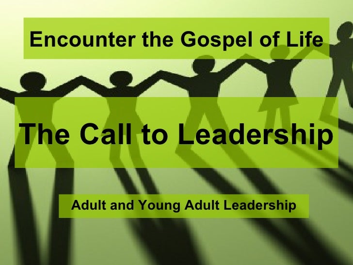 Encounter the Gospel of Life    The Call to Leadership      Adult and Young Adult Leadership