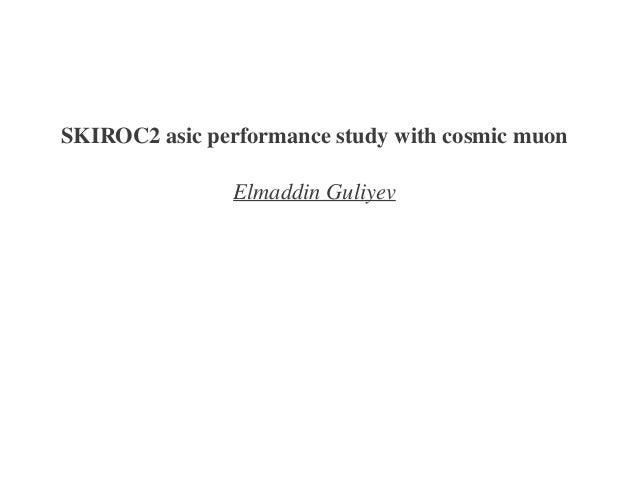 SKIROC2 asic performance study with cosmic muon               Elmaddin Guliyev