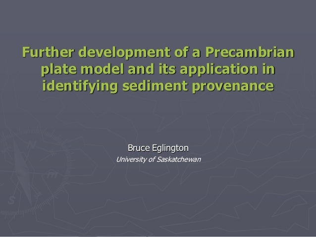 Further Development of a Precambrian Plate Model by Bruce Eglington, U. of Saskatchewan: 2013/Third Annual PaleoGIS & PaleoClimate Users Conference