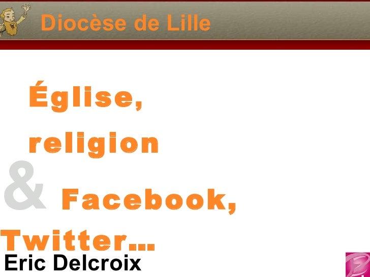 Diocèse de Lille Église ,  religion &   Facebook, Twitter…