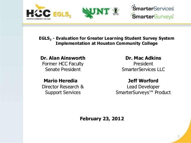 EGLS3EGLS3 - Evaluation for Greater Learning Student Survey System        Implementation at Houston Community CollegeDr. A...