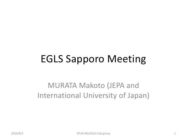 EGLS Sapporo Meeting<br />MURATA Makoto (JEPA and International University of Japan)<br />2010/8/3<br />1<br />EPUB WG/EGL...