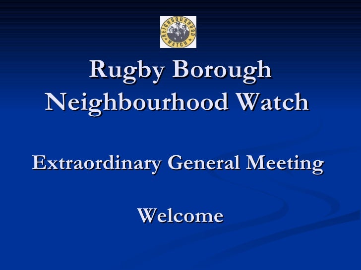 Rugby Borough Neighbourhood Watch    Extraordinary General Meeting  Welcome