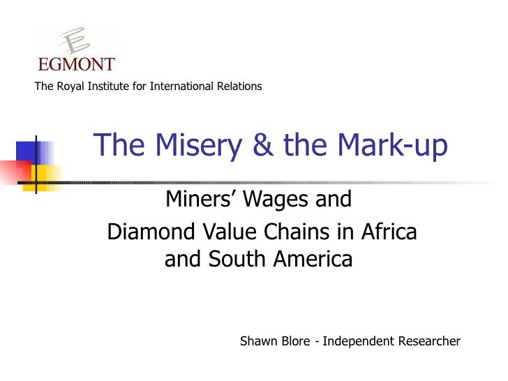 The Misery & the Mark-up Miners' Wages and  Diamond Value Chains in Africa and South America   Shawn Blore  -  Independent...