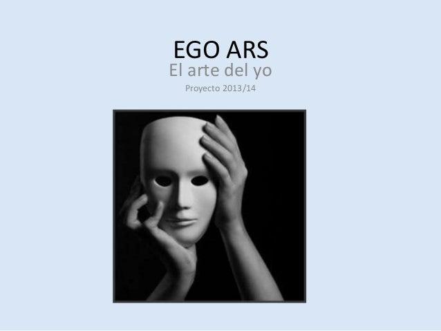 EGO ARS El arte del yo Proyecto 2013/14
