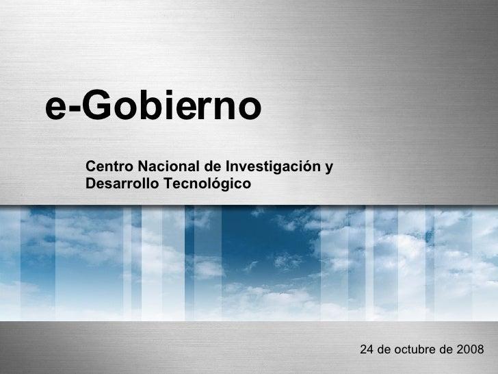 e-Gobierno Centro Nacional de Investigación y Desarrollo Tecnológico 24 de octubre de 2008