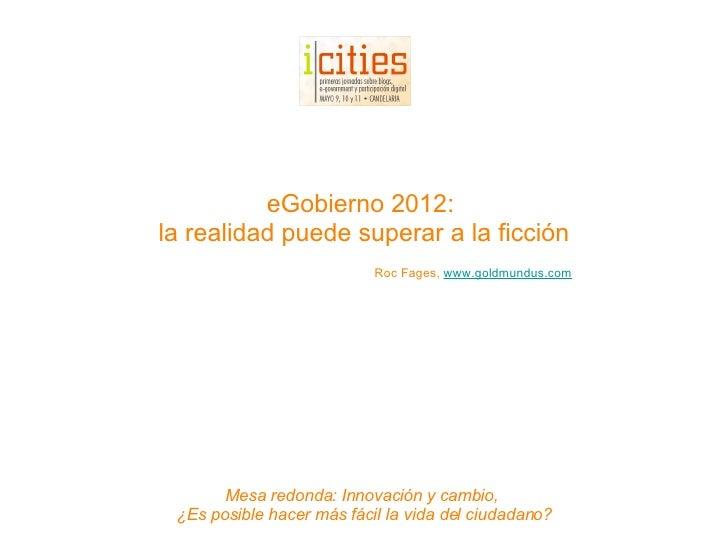 Mesa redonda: Innovación y cambio,  ¿Es posible hacer más fácil la vida del ciudadano? eGobierno 2012:  la realidad puede ...