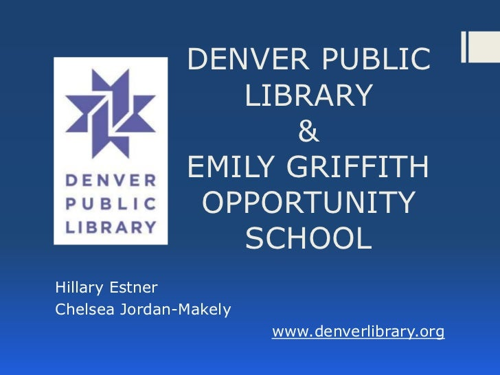 DENVER PUBLIC                  LIBRARY                     &               EMILY GRIFFITH                OPPORTUNITY      ...