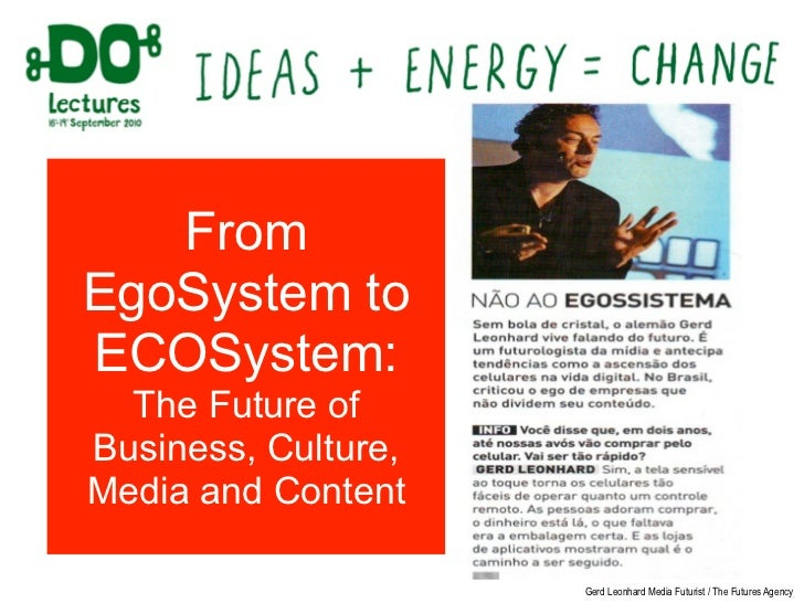 Die Zukunft der Medien      From  EgoSystem to  ECOSystem:    The Future of  Business, Culture,  Media Gerd Content Media ...