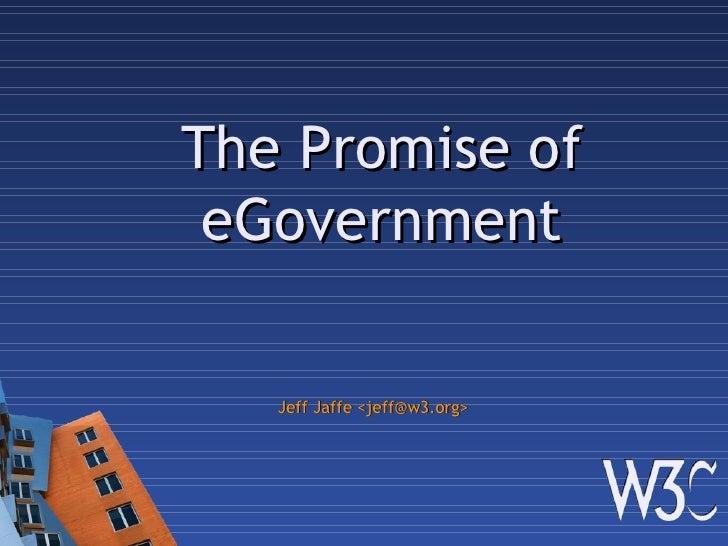 The Promise of eGovernment Jeff Jaffe <jeff@w3.org>
