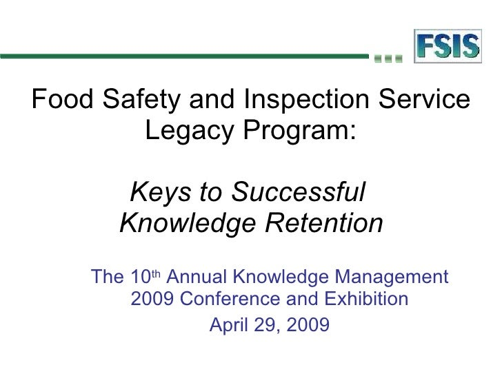 Food Safety and Inspection Service Legacy Program: Keys to Successful  Knowledge Retention The 10 th  Annual Knowledge Man...