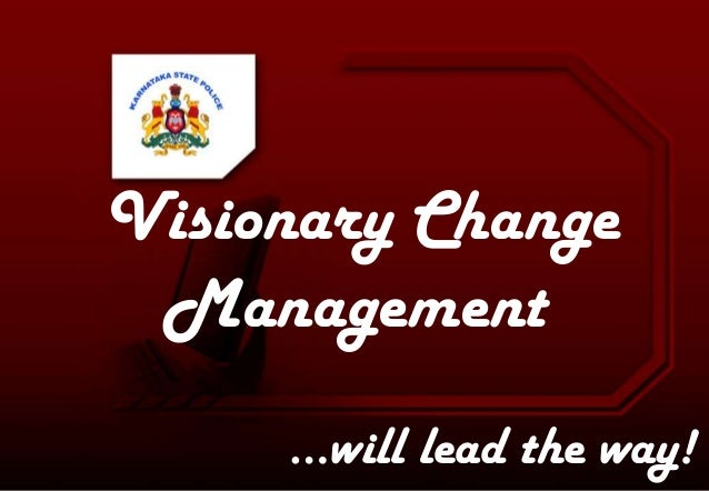 Visionary Change Management …will lead the way!