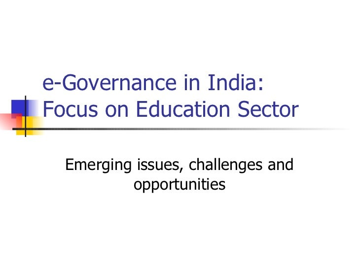 e-Governance in India: Focus on Education Sector Emerging issues, challenges and opportunities
