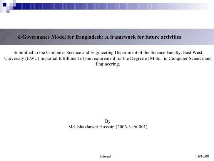 e-Governance Model for Bangladesh: A framework for future activities Submitted to the Computer Science and Engineering Dep...