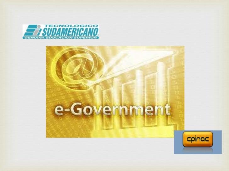 El gobierno electrónico (en inglés e-government) consiste en el uso de: las tecnologías de la información el conocimient...
