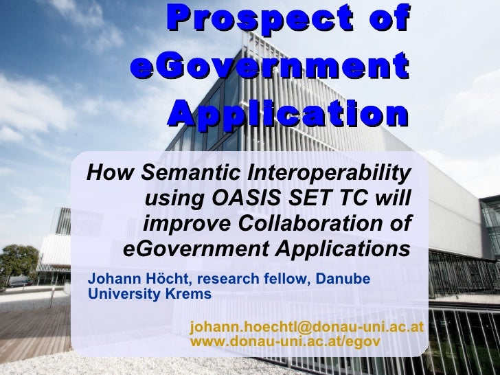 Prospect of eGovernment Application How Semantic Interoperability using OASIS SET TC will improve Collaboration of eGovern...