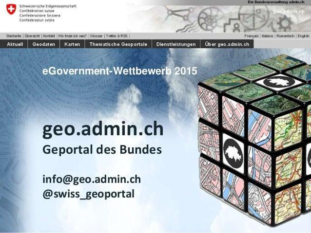 geo.admin.ch: das Geoportal des BundeseGovernment-Wettbewerb 2015 Bundesamt für Landestopografie swisstopo Referent oder H...