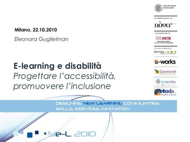 Eleonora Guglielman E-learning e disabilità Progettare l'accessibilità, promuovere l'inclusione Milano, 22.10.2010
