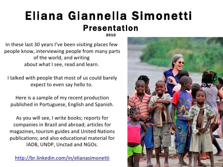 Eliana Giannella Simonetti  Presentation 2010 In these last 30 years I've been visiting places few  people know, interview...