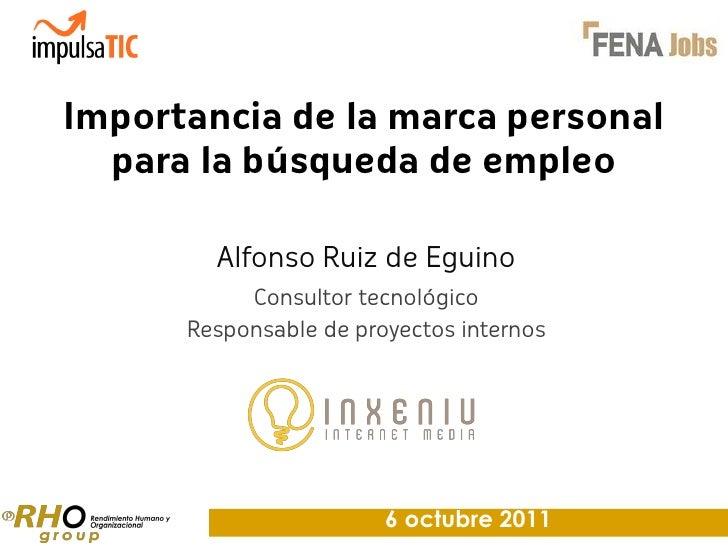 Importancia de la marca personal  para la búsqueda de empleo        Alfonso Ruiz de Eguino           Consultor tecnológico...