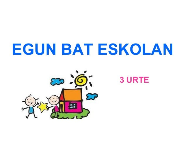 EGUN BAT ESKOLAN  3 URTE