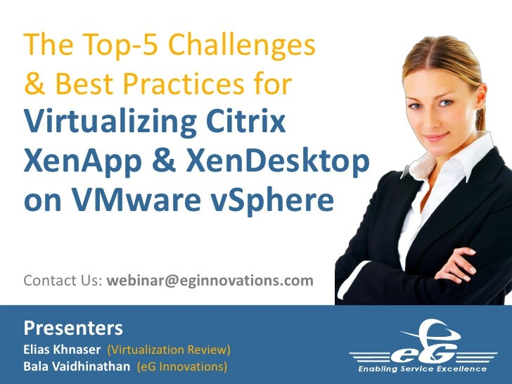 The Top-5 Challenges& Best Practices forVirtualizing CitrixXenApp & XenDesktopon VMware vSphereContact Us: webinar@eginnov...