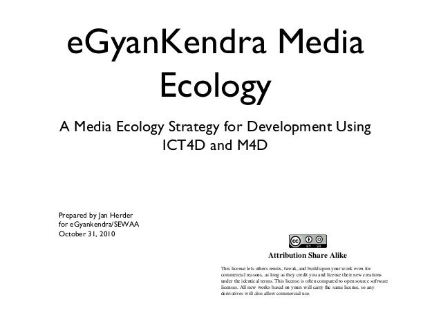 eGyanKendra Media Ecology A Media Ecology Strategy for Development Using ICT4D and M4D Prepared by Jan Herder for eGyanken...