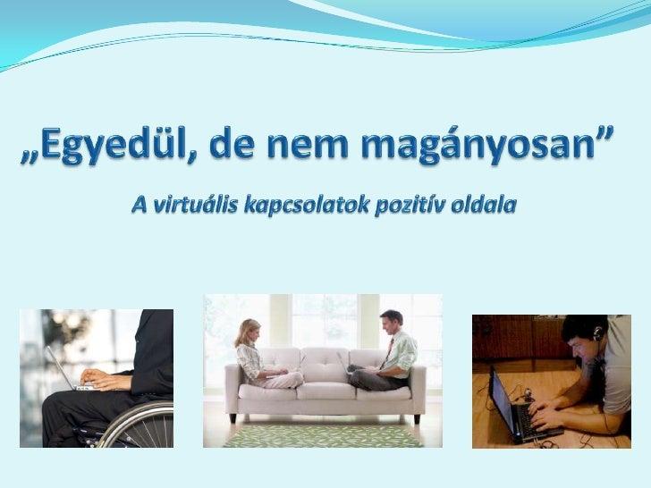 """""""Egyedül, de nem magányosan""""A virtuális kapcsolatok pozitív oldala<br />"""