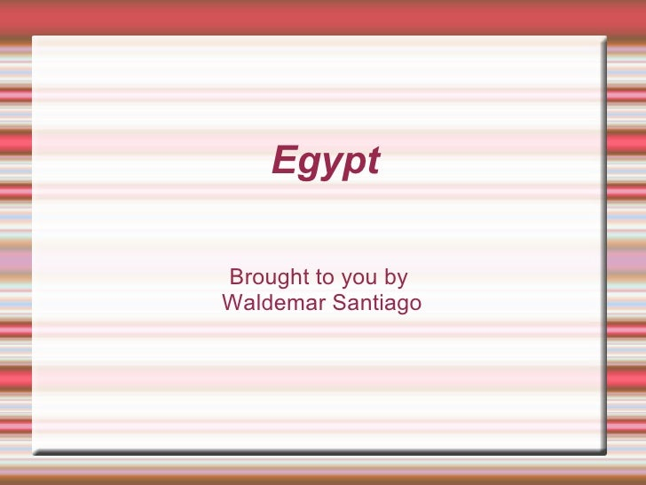 Egypt Brought to you by  Waldemar Santiago